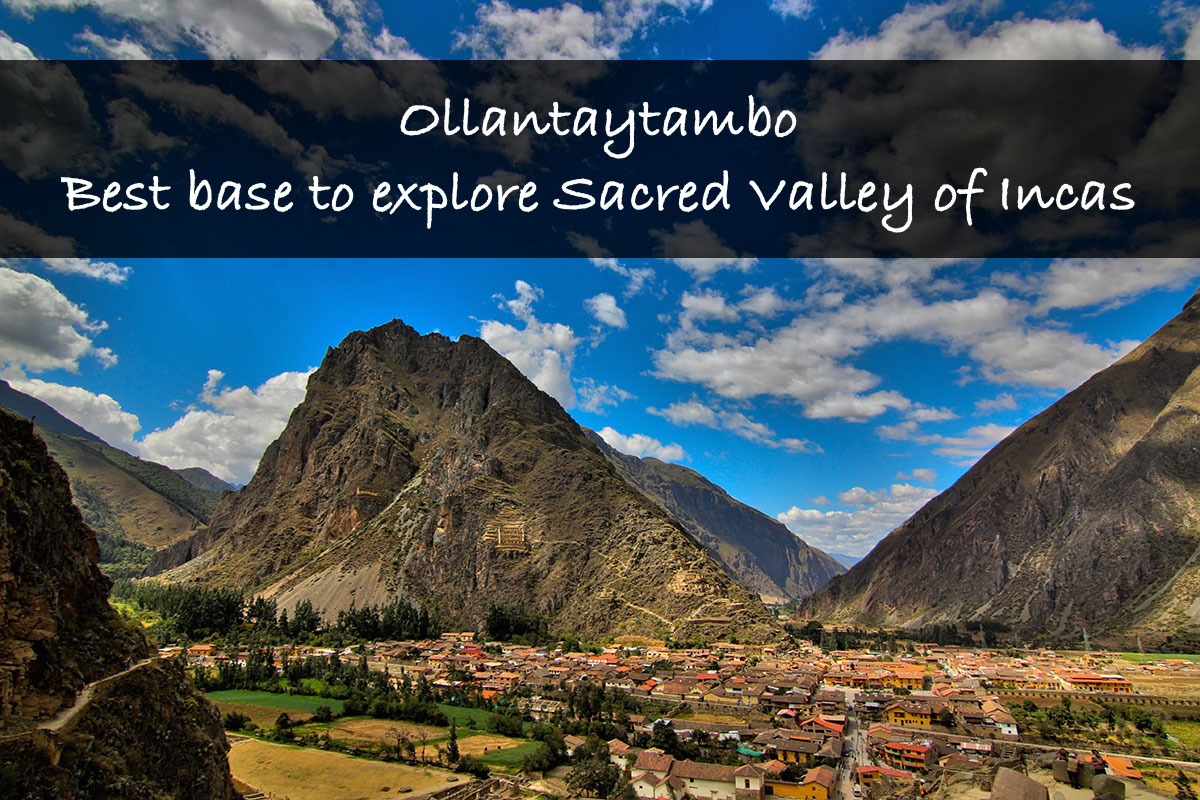 Why Ollantaytambo is the best base for exploring Sacred Valley of Incas