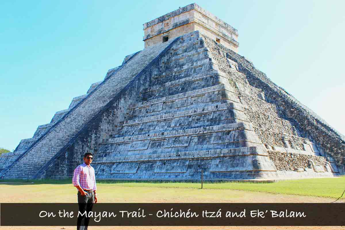 On the Mayan trail – Chichén Itzá and Ek' Balam