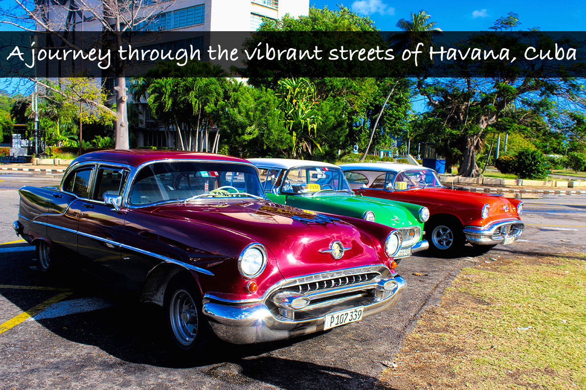 A journey through the vibrant streets of Havana, Cuba