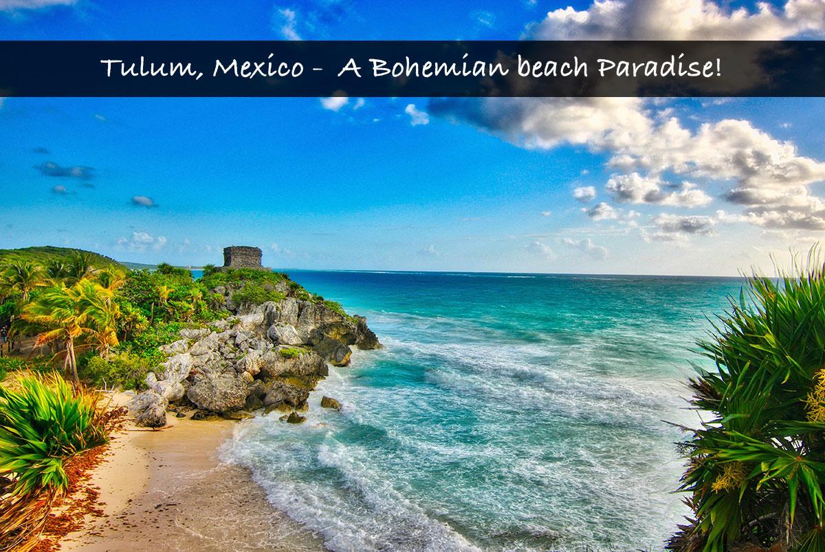 Tulum, Mexico – A Bohemian beach paradise